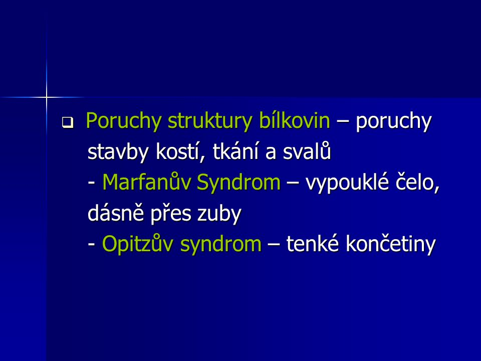 Poruchy struktury bílkovin – poruchy stavby kostí, tkání a svalů stavby kostí, tkání a svalů - Marfanův Syndrom – vypouklé čelo, - Marfanův Syndrom