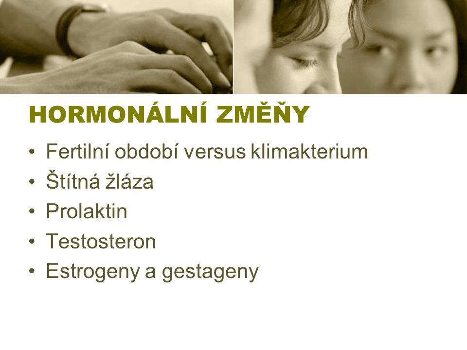 HORMONÁLNÍ ZMĚŇY Fertilní období versus klimakterium Štítná žláza Prolaktin Testosteron Estrogeny a gestageny