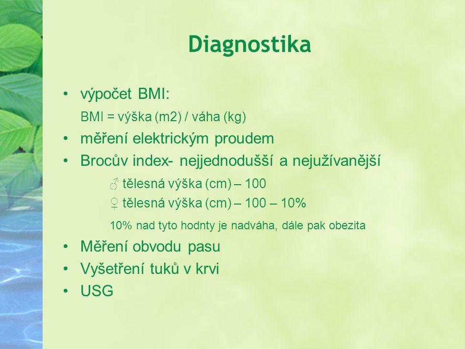 Diagnostika výpočet BMI: BMI = výška (m2) / váha (kg) měření elektrickým proudem Brocův index- nejjednodušší a nejužívanější ♂ tělesná výška (cm) – 10