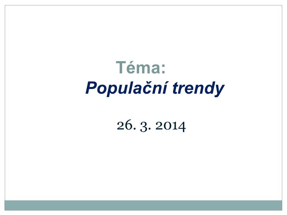 Téma: Populační trendy 26. 3. 2014