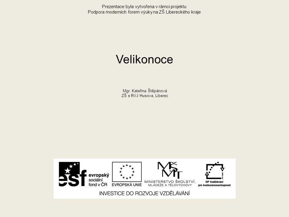Prezentace byla vytvořena v rámci projektu Podpora moderních forem výuky na ZŠ Libereckého kraje Velikonoce Mgr.