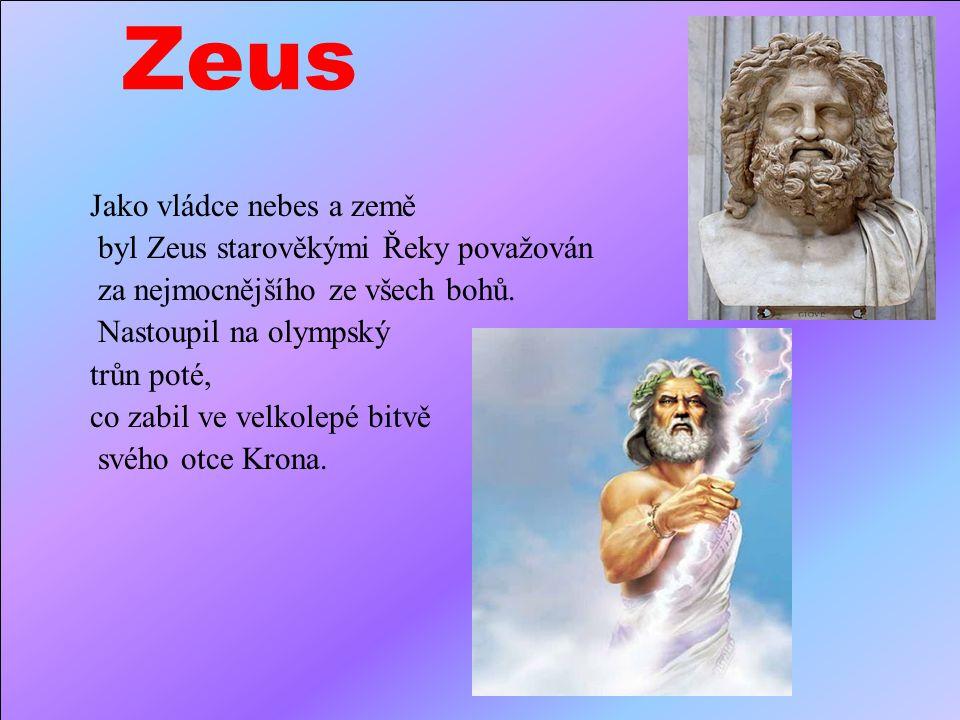 Zeus Jako vládce nebes a země byl Zeus starověkými Řeky považován za nejmocnějšího ze všech bohů.