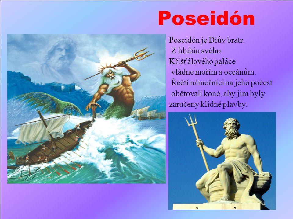 Poseidón Poseidón je Diův bratr.Z hlubin svého Křišťálového paláce vládne mořím a oceánům.