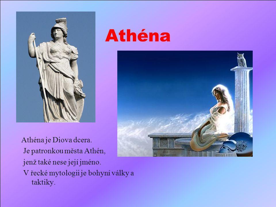Athéna Athéna je Diova dcera.Je patronkou města Athén, jenž také nese její jméno.