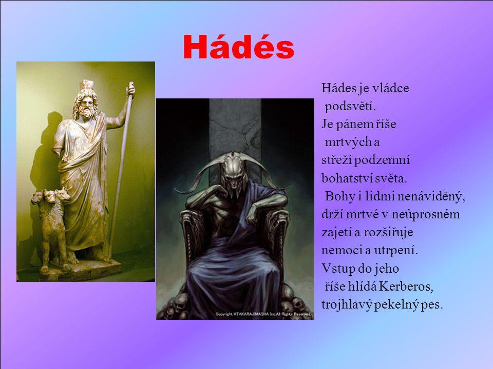 Hádés Hádes je vládce podsvětí.Je pánem říše mrtvých a střeží podzemní bohatství světa.