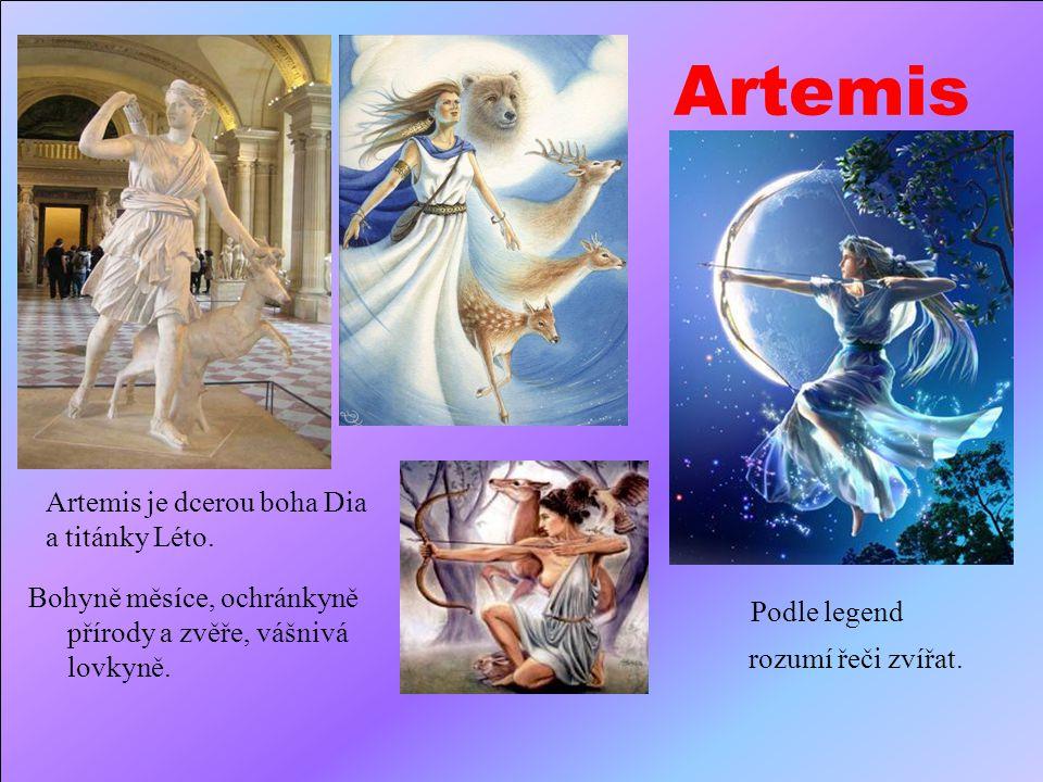 Artemis Bohyně měsíce, ochránkyně přírody a zvěře, vášnivá lovkyně.