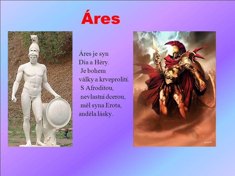 Áres Áres je syn Dia a Héry.Je bohem války a krveprolití.