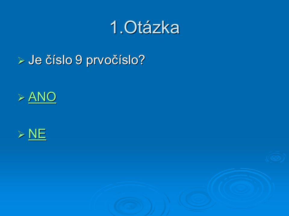 1.Otázka  Je číslo 9 prvočíslo?  ANO ANO  NE NE