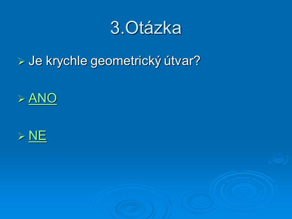 3.Otázka  Je krychle geometrický útvar?  ANO ANO  NE NE