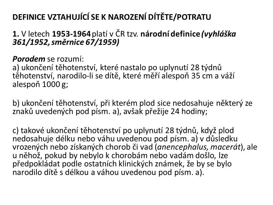 DEFINICE VZTAHUJÍCÍ SE K NAROZENÍ DÍTĚTE/POTRATU 1. V letech 1953-1964 platí v ČR tzv. národní definice (vyhláška 361/1952, směrnice 67/1959) Porodem