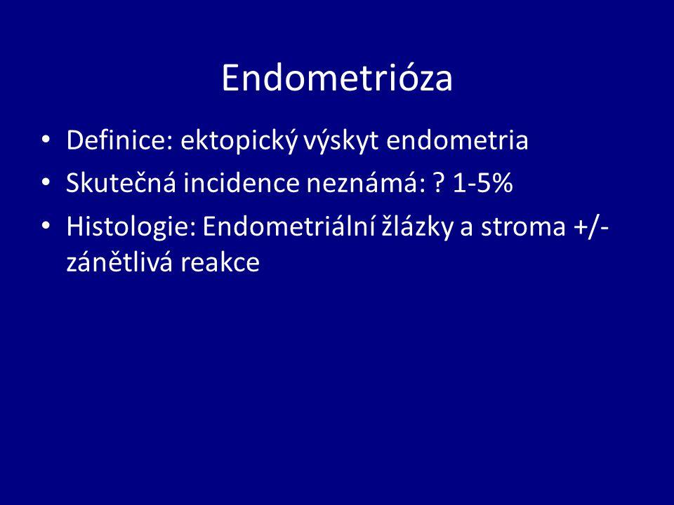 Endometrióza Definice: ektopický výskyt endometria Skutečná incidence neznámá: .