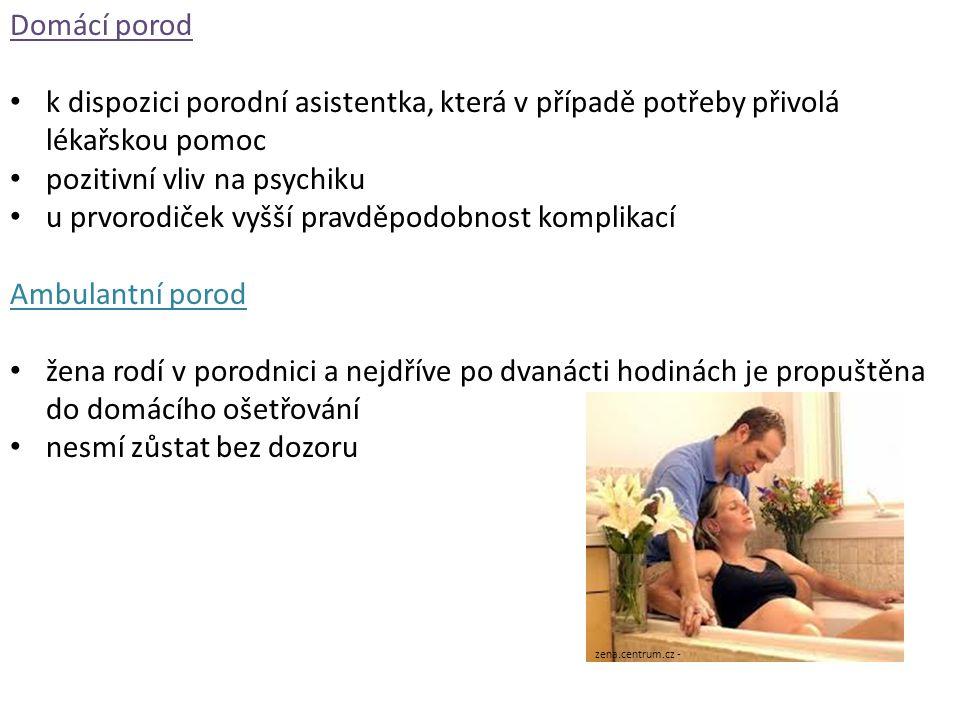 Domácí porod k dispozici porodní asistentka, která v případě potřeby přivolá lékařskou pomoc pozitivní vliv na psychiku u prvorodiček vyšší pravděpodobnost komplikací Ambulantní porod žena rodí v porodnici a nejdříve po dvanácti hodinách je propuštěna do domácího ošetřování nesmí zůstat bez dozoru zena.centrum.cz -