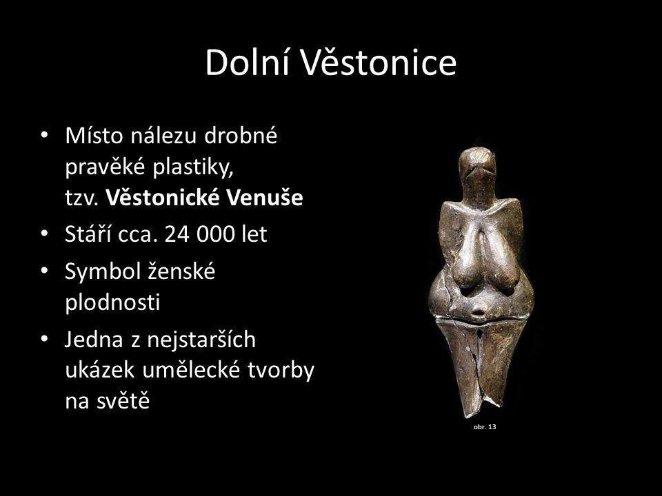 Dolní Věstonice Místo nálezu drobné pravěké plastiky, tzv. Věstonické Venuše Stáří cca. 24 000 let Symbol ženské plodnosti Jedna z nejstarších ukázek
