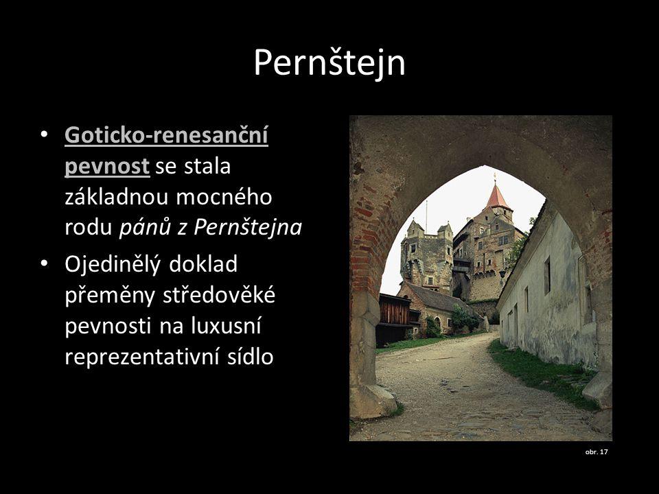 Pernštejn Goticko-renesanční pevnost se stala základnou mocného rodu pánů z Pernštejna Goticko-renesanční pevnost Ojedinělý doklad přeměny středověké