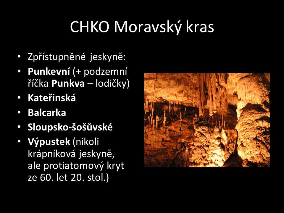 CHKO Moravský kras Zpřístupněné jeskyně: Punkevní (+ podzemní říčka Punkva – lodičky) Kateřinská Balcarka Sloupsko-šošůvské Výpustek (nikoli krápníkov