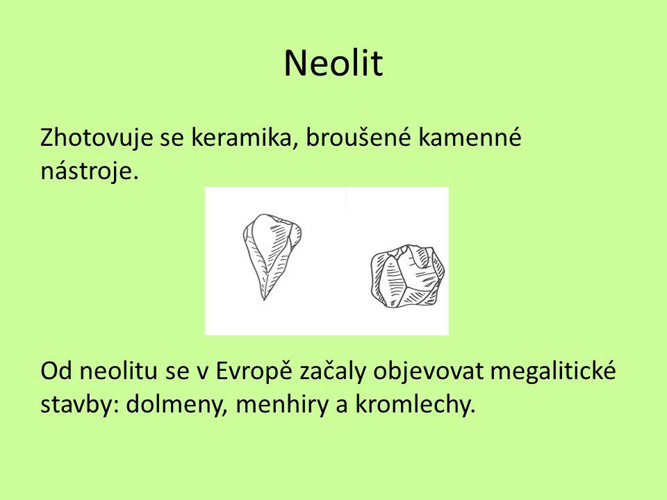 Neolit Zhotovuje se keramika, broušené kamenné nástroje.