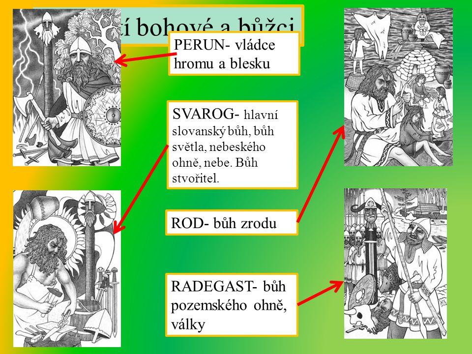Pohanské bohyně MORANA- bohyně smrti MOKOŠ- bohyně matka, bohyně úrody, země, plodnosti a osudu LADA- bohyně krásy, lásky, manželství.