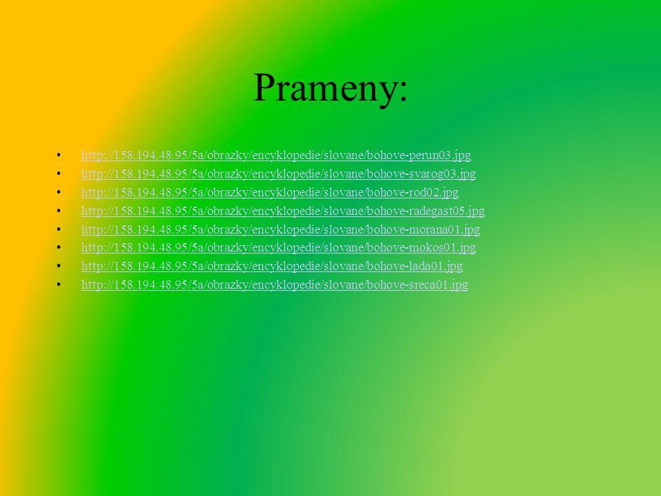 Prameny: http://158.194.48.95/5a/obrazky/encyklopedie/slovane/bohove-perun03.jpg http://158.194.48.95/5a/obrazky/encyklopedie/slovane/bohove-svarog03.