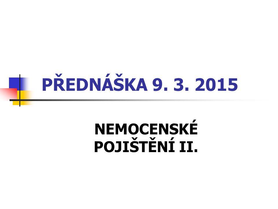 PŘEDNÁŠKA 9. 3. 2015 NEMOCENSKÉ POJIŠTĚNÍ II.