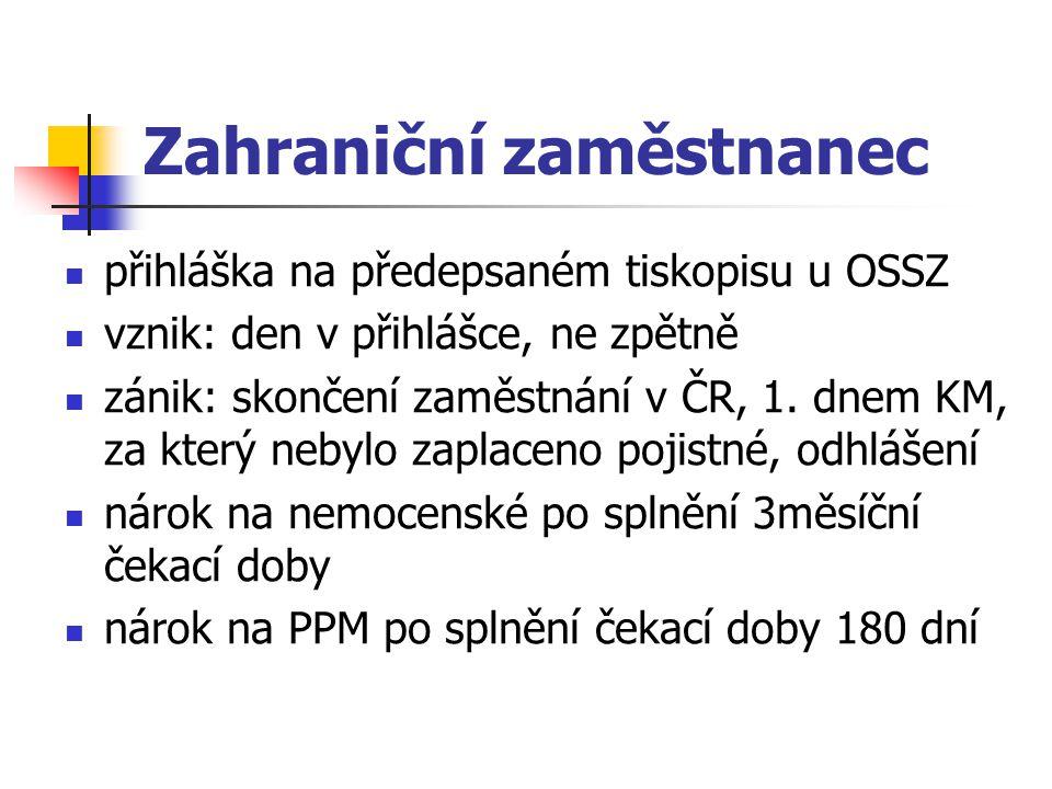 Zahraniční zaměstnanec přihláška na předepsaném tiskopisu u OSSZ vznik: den v přihlášce, ne zpětně zánik: skončení zaměstnání v ČR, 1. dnem KM, za kte