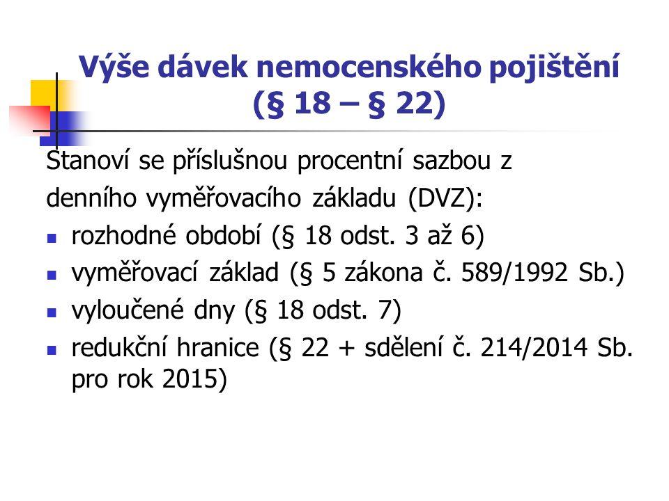 Výše dávek nemocenského pojištění (§ 18 – § 22) Stanoví se příslušnou procentní sazbou z denního vyměřovacího základu (DVZ): rozhodné období (§ 18 ods