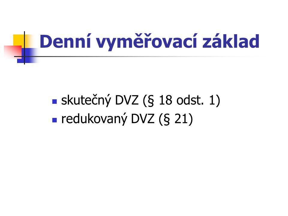 Denní vyměřovací základ skutečný DVZ (§ 18 odst. 1) redukovaný DVZ (§ 21)
