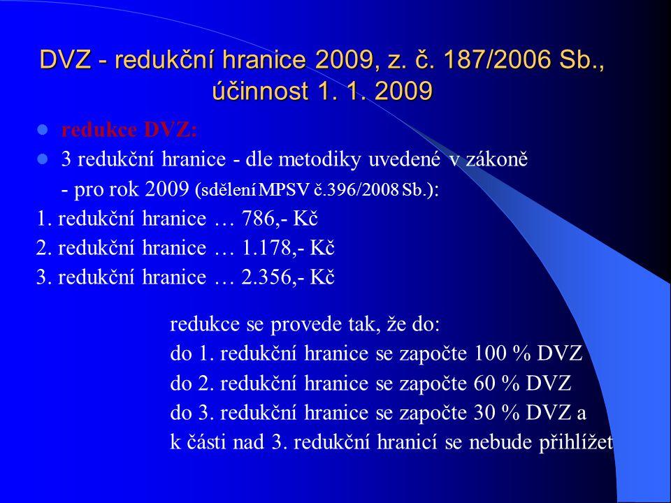 DVZ - redukční hranice 2009, z. č. 187/2006 Sb., účinnost 1. 1. 2009 redukce DVZ: 3 redukční hranice - dle metodiky uvedené v zákoně - pro rok 2009 (s