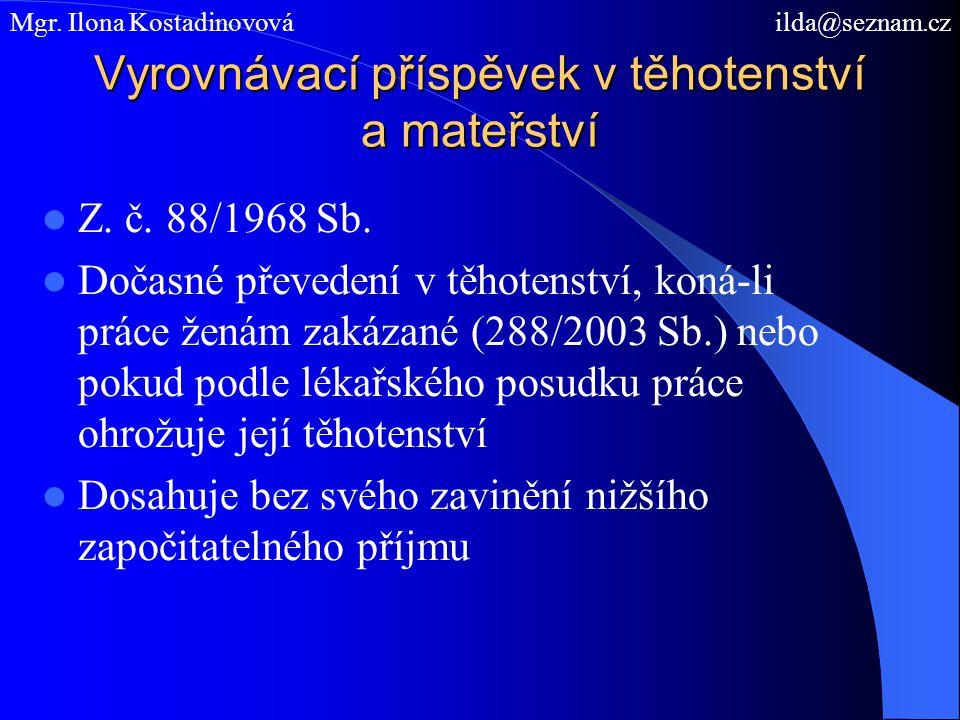 Vyrovnávací příspěvek v těhotenství a mateřství Z. č. 88/1968 Sb. Dočasné převedení v těhotenství, koná-li práce ženám zakázané (288/2003 Sb.) nebo po