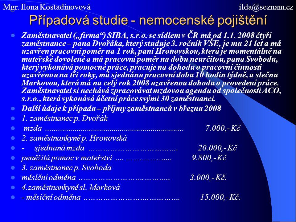 """Případová studie - nemocenské pojištění Zaměstnavatel (""""firma"""") SIBA, s.r.o. se sídlem v ČR má od 1.1. 2008 čtyři zaměstnance – pana Dvořáka, který st"""
