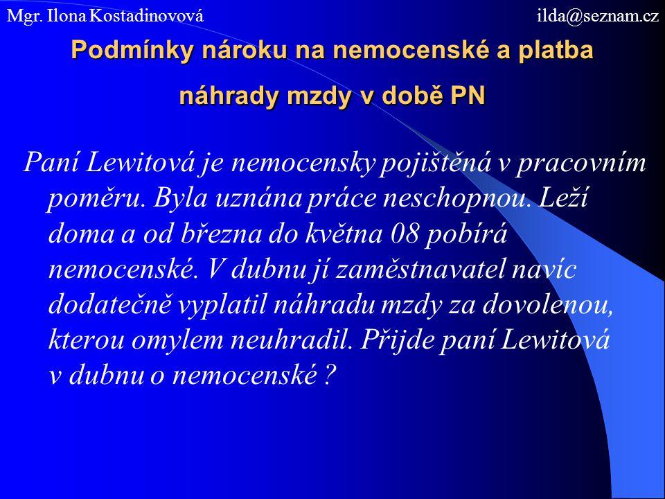 Podmínky nároku na nemocenské a platba náhrady mzdy v době PN Paní Lewitová je nemocensky pojištěná v pracovním poměru. Byla uznána práce neschopnou.