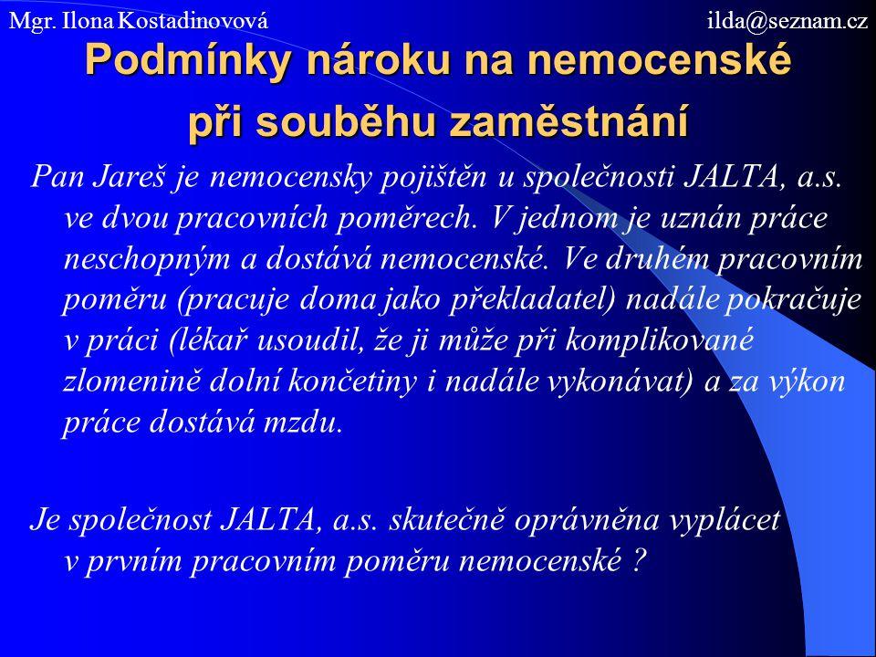 Podmínky nároku na nemocenské při souběhu zaměstnání Pan Jareš je nemocensky pojištěn u společnosti JALTA, a.s. ve dvou pracovních poměrech. V jednom