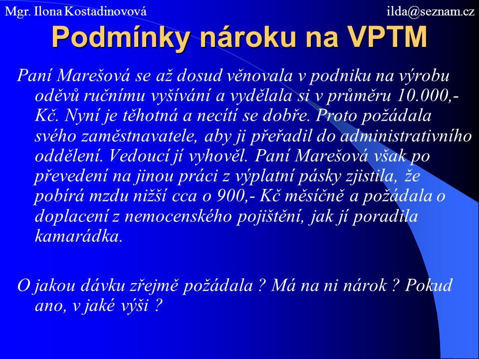 Podmínky nároku na VPTM Paní Marešová se až dosud věnovala v podniku na výrobu oděvů ručnímu vyšívání a vydělala si v průměru 10.000,- Kč. Nyní je těh