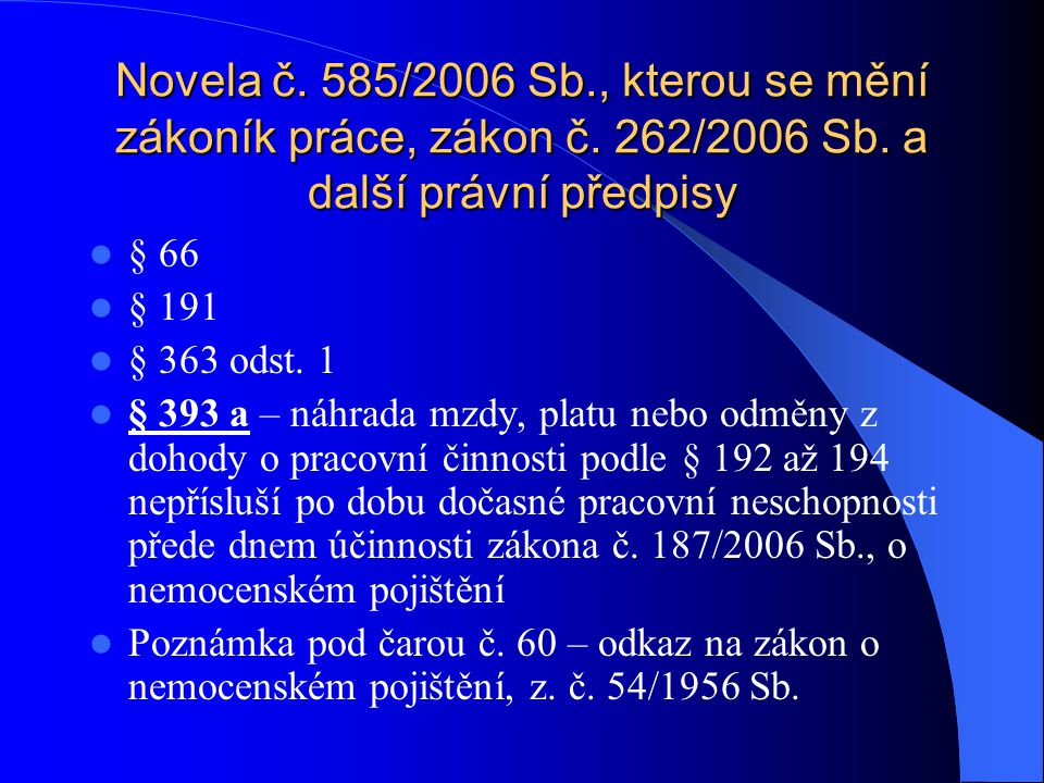 Novela č. 585/2006 Sb., kterou se mění zákoník práce, zákon č. 262/2006 Sb. a další právní předpisy § 66 § 191 § 363 odst. 1 § 393 a – náhrada mzdy, p