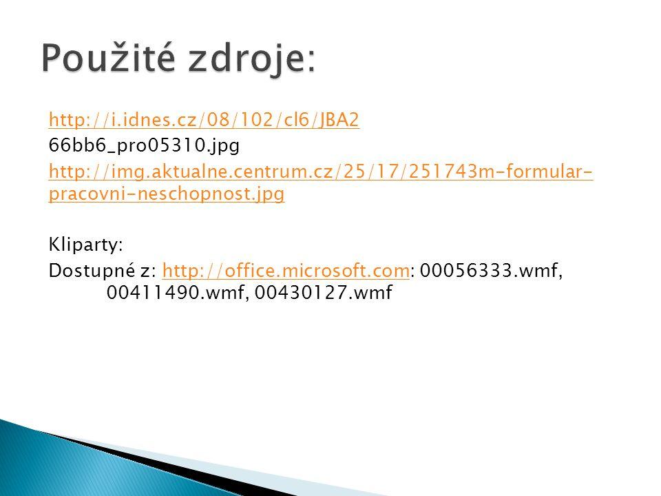 http://i.idnes.cz/08/102/cl6/JBA2 66bb6_pro05310.jpg http://img.aktualne.centrum.cz/25/17/251743m-formular- pracovni-neschopnost.jpg Kliparty: Dostupné z: http://office.microsoft.com: 00056333.wmf, 00411490.wmf, 00430127.wmfhttp://office.microsoft.com