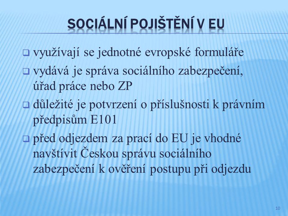  využívají se jednotné evropské formuláře  vydává je správa sociálního zabezpečení, úřad práce nebo ZP  důležité je potvrzení o příslušnosti k právním předpisům E101  před odjezdem za prací do EU je vhodné navštívit Českou správu sociálního zabezpečení k ověření postupu při odjezdu 10