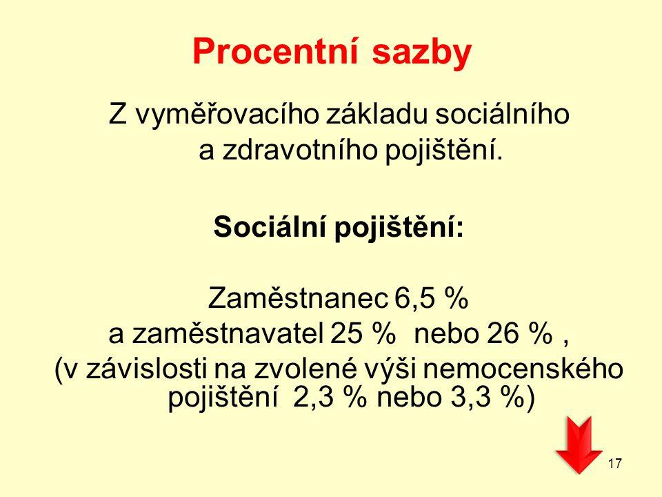 Procentní sazby Z vyměřovacího základu sociálního a zdravotního pojištění. Sociální pojištění: Zaměstnanec 6,5 % a zaměstnavatel 25 % nebo 26 %, (v zá