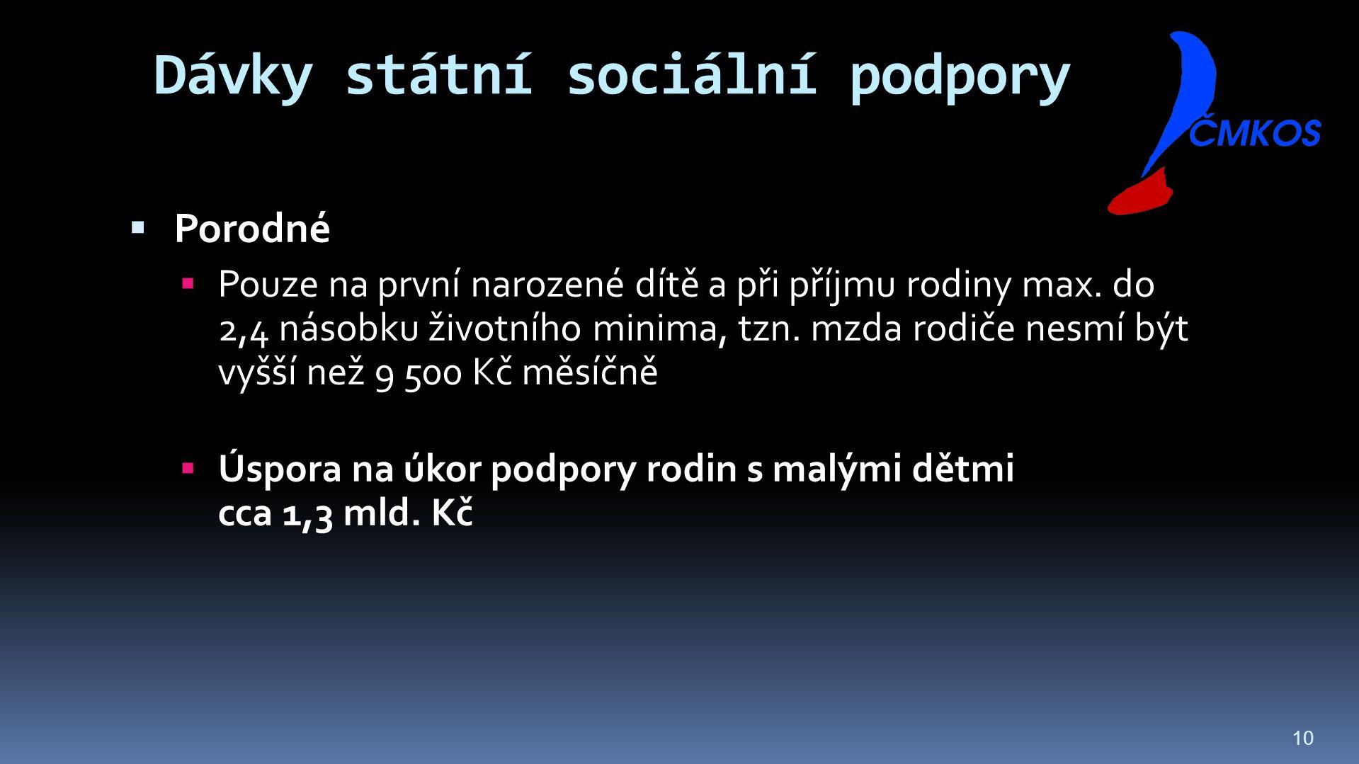 10 Dávky státní sociální podpory  Porodné  Pouze na první narozené dítě a při příjmu rodiny max.