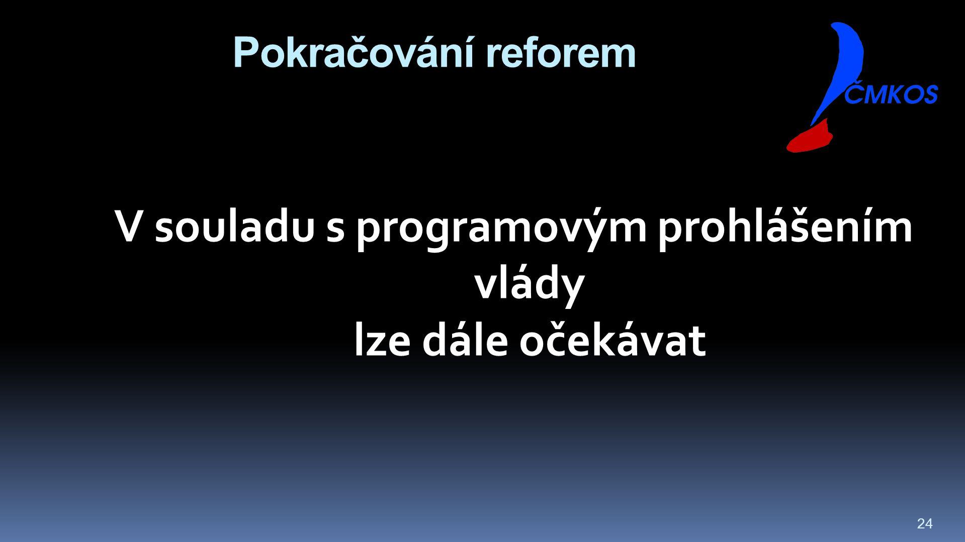 24 Pokračování reforem V souladu s programovým prohlášením vlády lze dále očekávat