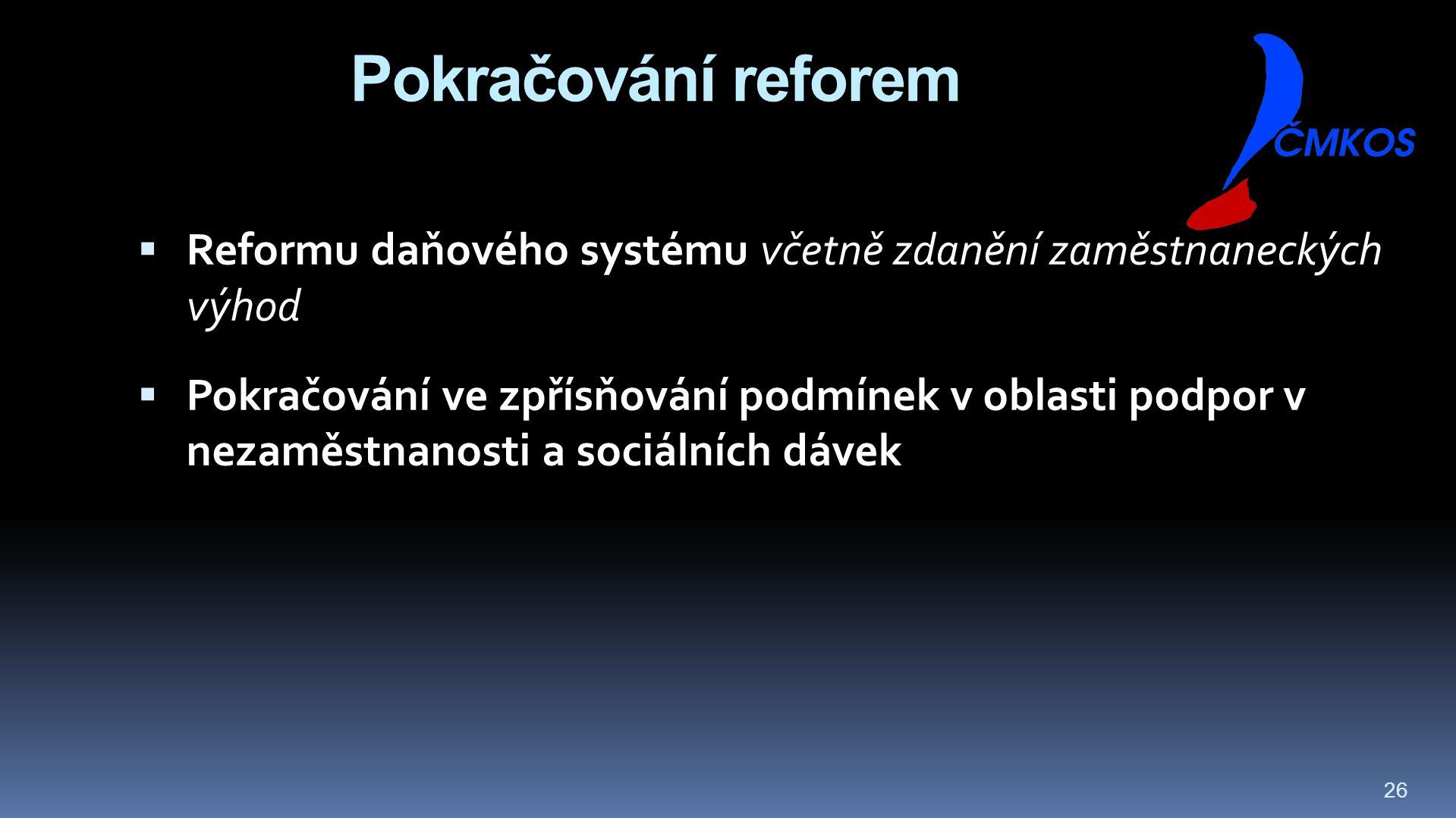 26 Pokračování reforem  Reformu daňového systému včetně zdanění zaměstnaneckých výhod  Pokračování ve zpřísňování podmínek v oblasti podpor v nezaměstnanosti a sociálních dávek