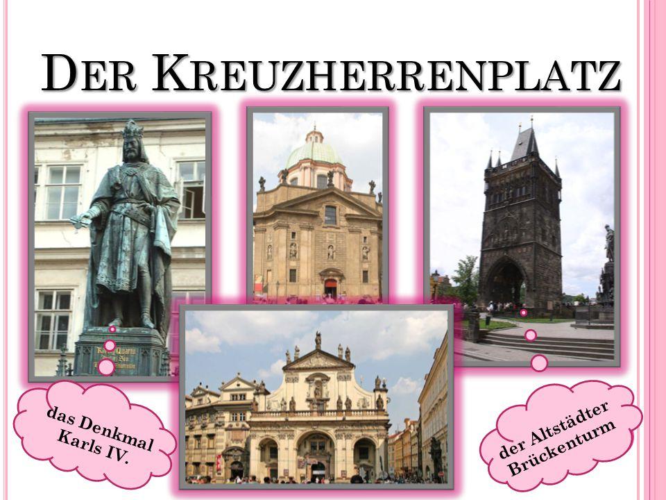 D ER K REUZHERRENPLATZ der Altstädter Brückenturm das Denkmal Karls IV.