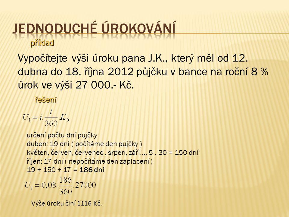příklad Vypočítejte výši úroku pana J.K., který měl od 12.