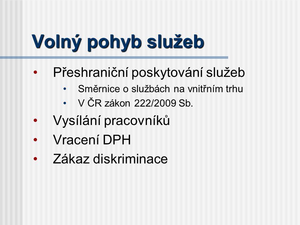 Volný pohyb služeb Přeshraniční poskytování služeb Směrnice o službách na vnitřním trhu V ČR zákon 222/2009 Sb.