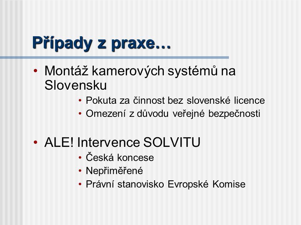 Případy z praxe… Montáž kamerových systémů na SlovenskuMontáž kamerových systémů na Slovensku Pokuta za činnost bez slovenské licencePokuta za činnost bez slovenské licence Omezení z důvodu veřejné bezpečnostiOmezení z důvodu veřejné bezpečnosti ALE.