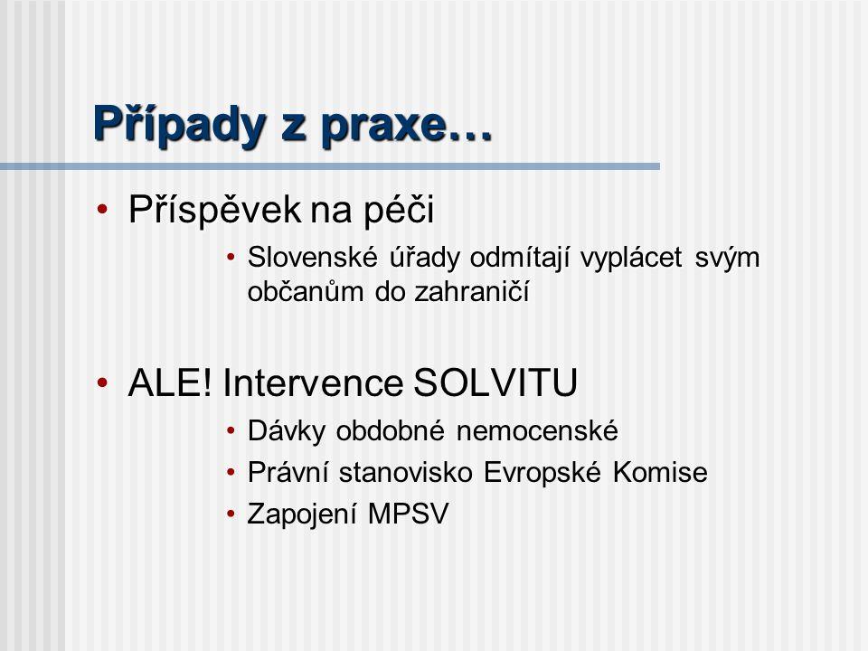 Případy z praxe… Příspěvek na péčiPříspěvek na péči Slovenské úřady odmítají vyplácet svým občanům do zahraničíSlovenské úřady odmítají vyplácet svým občanům do zahraničí ALE.