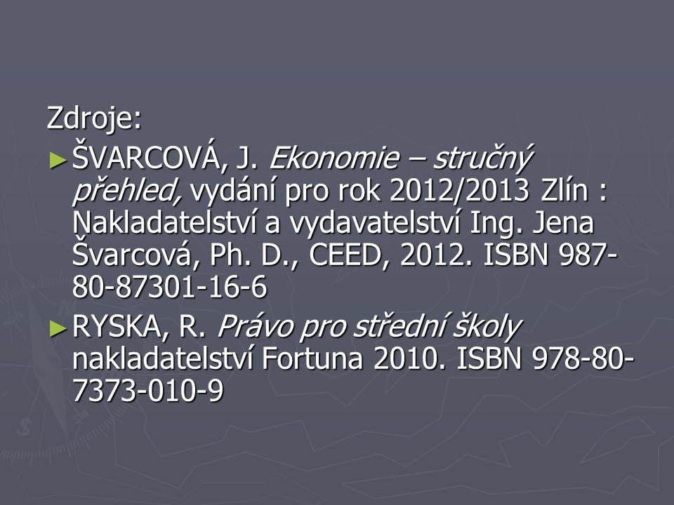 Zdroje: ► ŠVARCOVÁ, J. Ekonomie – stručný přehled, vydání pro rok 2012/2013 Zlín : Nakladatelství a vydavatelství Ing. Jena Švarcová, Ph. D., CEED, 20