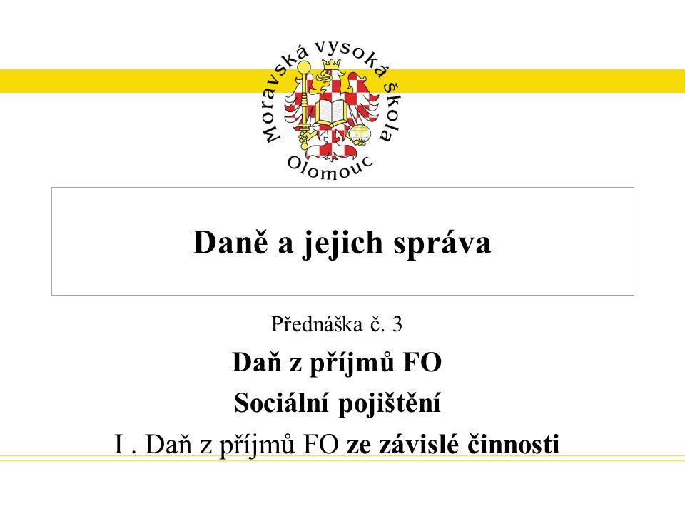 Daně a jejich správa Přednáška č. 3 Daň z příjmů FO Sociální pojištění I. Daň z příjmů FO ze závislé činnosti