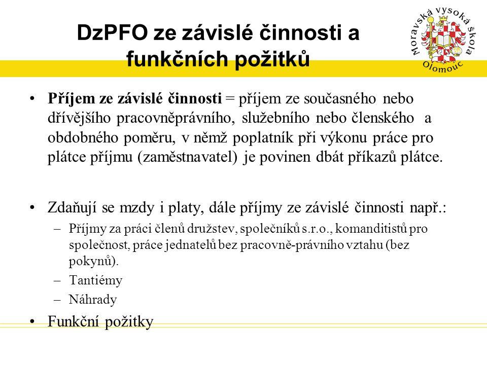DzPFO ze závislé činnosti a funkčních požitků Příjem ze závislé činnosti = příjem ze současného nebo dřívějšího pracovněprávního, služebního nebo člen