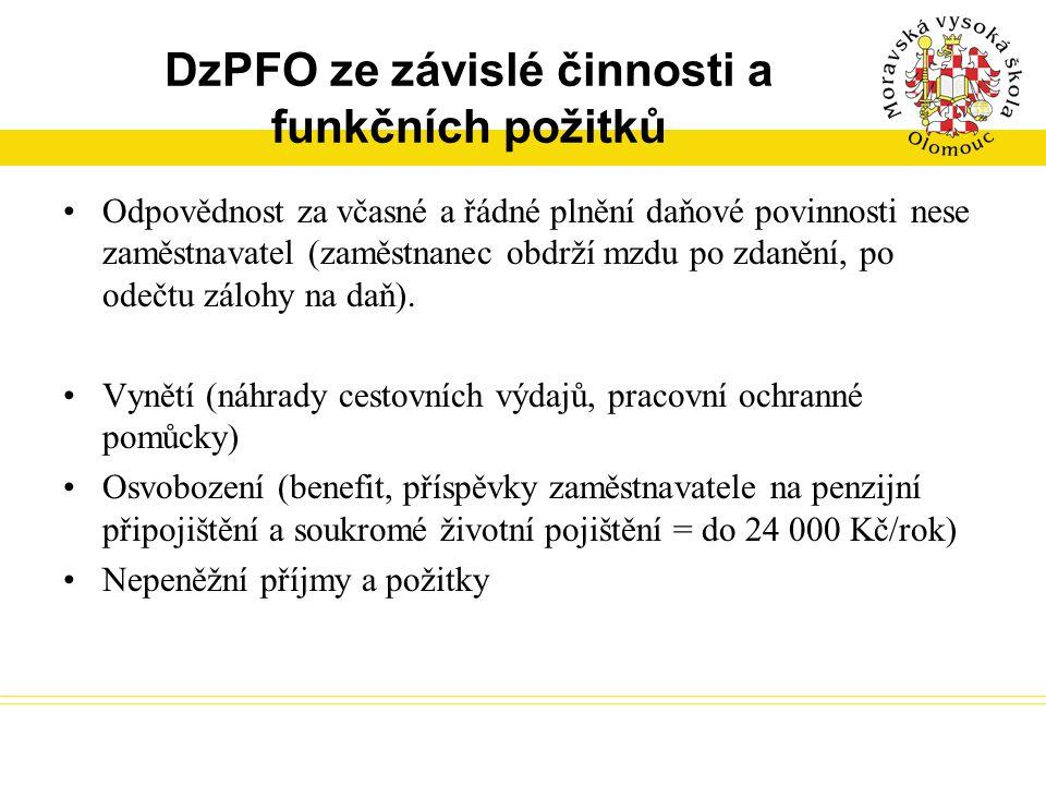 DzPFO ze závislé činnosti a funkčních požitků Odpovědnost za včasné a řádné plnění daňové povinnosti nese zaměstnavatel (zaměstnanec obdrží mzdu po zd