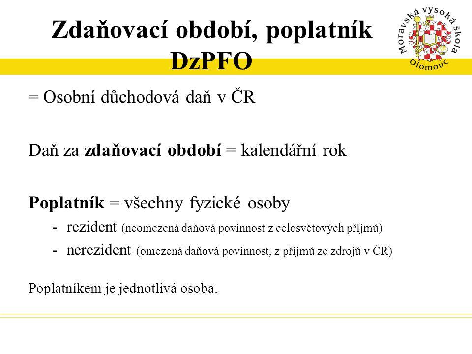 Zdaňovací období, poplatník DzPFO = Osobní důchodová daň v ČR Daň za zdaňovací období = kalendářní rok Poplatník = všechny fyzické osoby -rezident (ne