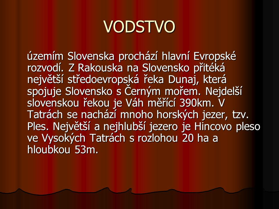 VODSTVO územím Slovenska prochází hlavní Evropské rozvodí.